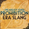 Boardwalk Empire Free Bonus Material: The Speakeasy Guide to Prohibition Era Slang - Extended Edition - Kevin C. Fitzpatrick