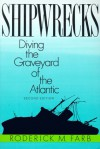 Shipwrecks: Diving the Graveyard of the Atlantic, 2nd - Roderick M. Farb