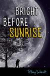 Bright Before Sunrise - Tiffany Schmidt