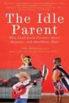 The Idle Parent: Why Laid-Back Parents Raise Happier and Healthier Kids - Tom Hodgkinson