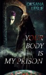Your Body is My Prison - Oksana Leslie