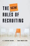 The New Rules of Recruiting - Todd Wheatland, D. Zachary Misko