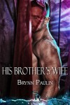 His Brother's Wife (His Brother's Wife #1) - Brynn Paulin