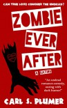 ZOMBIE EVER AFTER: An Undead Zombie Romance, Oozing With Dark Humor: (Can True Love Conquer the  Undead?) - Carl S. Plumer