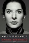 Walk Through Walls: A Memoir - Marina Abramovic