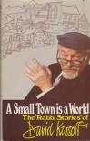 "A Small Town is a World: The ""Rabbi Stories"" of David Kossoff - David Kossoff"