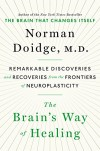 The Brain's Way of Healing: Remarkable Discoveries and Recoveries from the Frontiers of Neuroplasticity - Norman Doidge