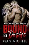 Bound by Desire (Ravage MC Bound Series Book Two) - Ryan Michele