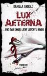 Lux Aeterna ... und das ewige Licht leuchte ihnen: Thriller - Daniela Arnold