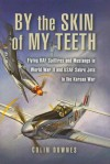 By the Skin of my Teeth: The Memoirs of an RAF Mustang Pilot in World War II and of Flying Sabres with USAF in Korea - Colin Downes