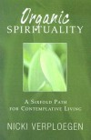 Organic Spirituality: A Sixfold Path for Contemplative Living - Nicki Verploegen