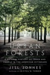 Urban Forests: A Natural History of Trees in the American Cityscape - Jill Jonnes