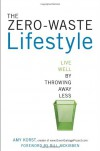 The Zero-Waste Lifestyle: Live Well by Throwing Away Less - Amy Korst