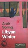 Arab Spring, Libyan Winter - Vijay Prashad