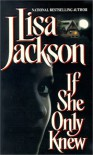 If She Only Knew - Lisa Jackson