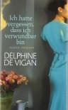 Ich hatte vergessen, dass ich verwundbar bin: Roman - Delphine de Vigan