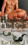 Handcuffs and Ball Gags (Rawlings Men Series, Book Six) - Kim Dare