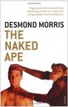 The Naked Ape: A Zoologist's Study of the Human Animal - Desmond Morris