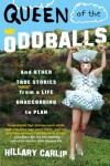 Queen of the Oddballs: And Other True Stories from a Life Unaccording to Plan - Hillary Carlip