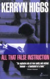 All That False Instruction - Kerryn Higgs