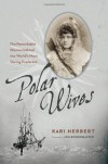 Polar Wives: The Remarkable Women behind the World's Most Daring Explorers - Kari Herbert, Jon Bowermaster