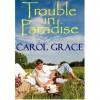 Trouble in Paradise - Carol Grace