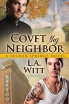 Covet Thy Neighbor - L.A. Witt