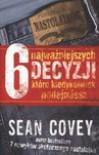 6 najważniejszych decyzji, które kiedykolwiek podejmiesz - Sean Covey