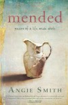 Mended: Pieces of a Life Made Whole - Angie  Smith