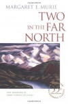 Two in the Far North - Margaret E. Murie, Olaus Johan Murie, Terry Tempest Williams