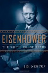 Eisenhower: The White House Years - Jim Newton