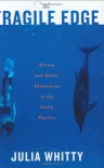 The Fragile Edge: Diving and Other Adventures in the South Pacific - Julia Whitty