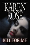 Kill For Me (Romantic Suspense, #9) - Karen Rose