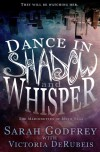 Dance in Shadow and Whisper - Sarah Godfrey, Victoria DeRubeis