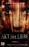 Akt der Liebe: Thriller (German Edition) - Gabriele Bärtels, Joe R. Lansdale
