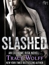 Slashed: An Extreme Risk Novel - Tracy Wolff