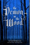 The Demon in the Wood - Leigh Bardugo