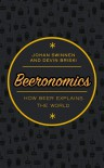 Beeronomics: How Beer Explains the World - Devin Briski, Johan Swinnen