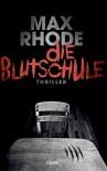 Die Blutschule: Thriller - Max Rhode