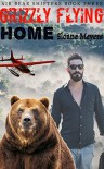 Grizzly Flying Home (Air Bear Shifters Book 3) - Sloane Meyers
