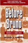 Before Bruno: The History of the Philadelphia Mafia - C.A. Morello