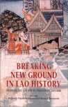 Breaking New Ground In Lao History: Essays On The Seventh To Twentieth Centuries - Kennon Breazeale, Mayurī Ngaosīvat