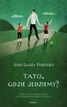 Tato, gdzie jedziemy? - Jean-Louis Fournier
