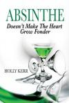 Absinthe Doesn't Make the Heart Grow Fonder - Holly Kerr