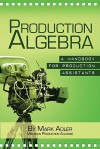 Production Algebra: A Handbook for Production Assistants - Mark Adler