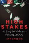 High Stakes: The Rising Cost of America's Gambling Addiction - Sam Skolnik