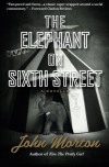 The Elephant on Sixth Street: A Novella - John Morton