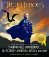 True Heroes: A Treasury of Modern-day Fairy Tales Written by Best-Selling Authors - Jonathan Diaz, Brandon Mull, Ally Condie, Shannon Hale, Jennifer A. Nielsen, Ilima Todd, Jess Smiley, Lehua Parker, Sharlee Glenn, Clint Johnson, Linda Gerber, Adam Sidwell, Frank L. Cole, Bobbie Pyron, Peggy Eddleman, J. Scott Savage, Chad Morris, Tyler Whitesides, Sara B