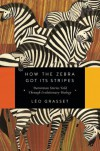 How the Zebra Got Its Stripes: Darwinian Stories Told Through Evolutionary Biology - Barbara Mellor, Joseph Grasset