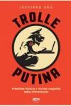 Trolle Putina. Prawdziwe historie z frontów rosyjskiej wojny informacyjnej - Jessikka Aro, Marta Laskowska